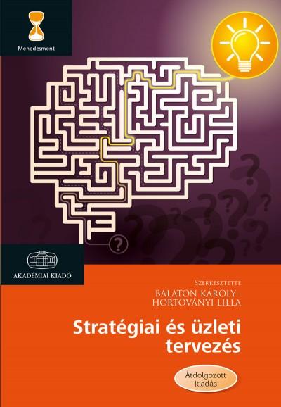 Balaton Károly  (Szerk.) - Hortoványi Lilla  (Szerk.) - Stratégiai és üzleti tervezés