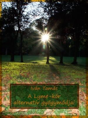 Tam�s Iv�n - A Lyme-k�r alternat�v gy�gym�djai (M�sodik kiad�s)