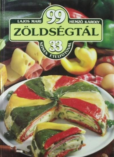 Lajos Mari - 99 zöldségtál 33 színes ételfotóval