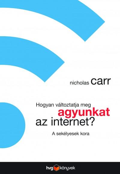 Nicholas Carr - Hogyan változtatja meg agyunkat az internet?