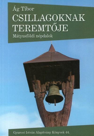 Ág Tibor - Csillagoknak teremtője - Mátyusföldi népdalok