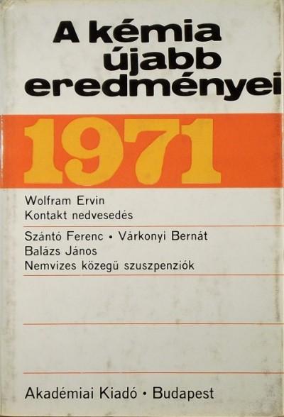 Balázs János - Szántó Ferenc - Várkonyi Bernát - Wolfram Ervin - A kémia újabb eredményei 5. - 1971
