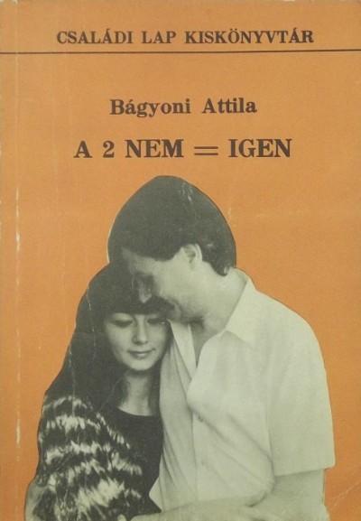 Dr Bágyoni Attila - A 2 nem = igen
