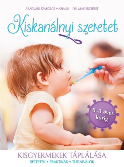 Aradvári-Szabolcs Mariann - Dr. Mák Erzsébet - Kiskanálnyi szeretet