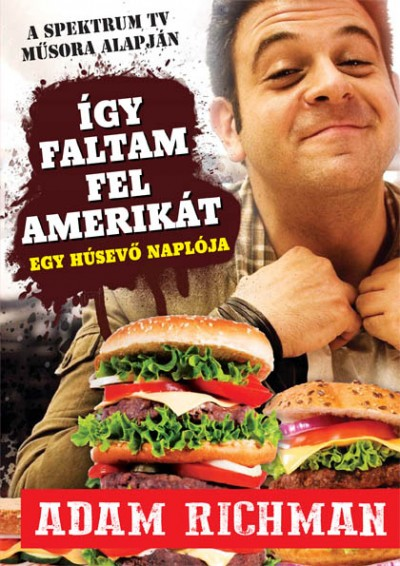 Adam Richman - Így faltam fel Amerikát!