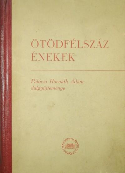 Pálóczi Horváth Ádám  (Vál.) - Ötödfélszáz énekek
