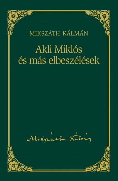 Mikszáth Kálmán - Akli Miklós és más elbeszélések