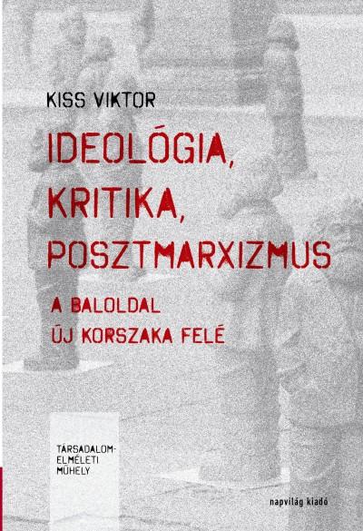 Kiss Viktor - Ideológia, kritika, posztmarxizmus