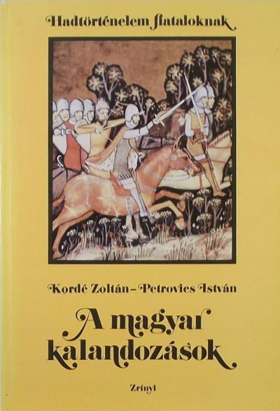 Kordé Zoltán - Petrovics István - A magyar kalandozások