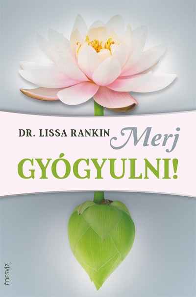 Dr. Lissa Rankin - Merj gyógyulni