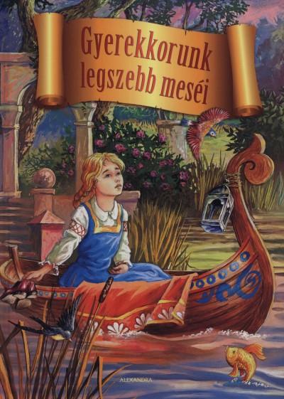 Hans Christian Andersen - Carl Wilhelm Grimm - Jacob Grimm - Charles Perrault - Gyerekkorunk legszebb meséi