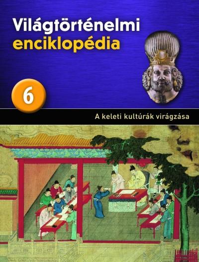 Antóni Csaba  (Szerk.) - Világtörténelmi enciklopédia 6. - Keleti kultúrák virágzása