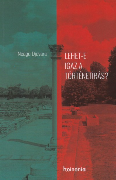 Neagu Djuvara - Lehet-e igaz a történetírás?