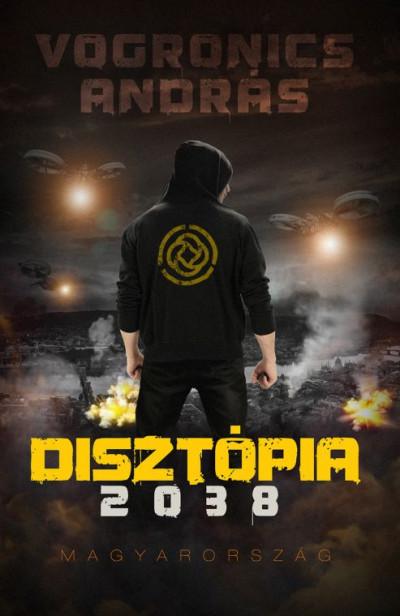 Vogronics András - Disztópia 2038 Magyarország