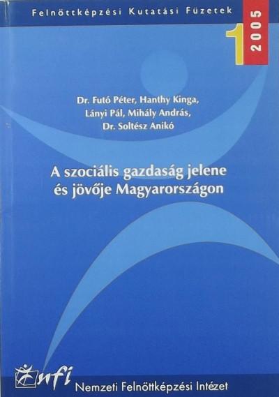 Dr. Futó Péter - Hanthy Kinga - Lányi Pál - Mihály András - Soltész Anikó - A szociális gazdaság jelene és jövője Magyarországon