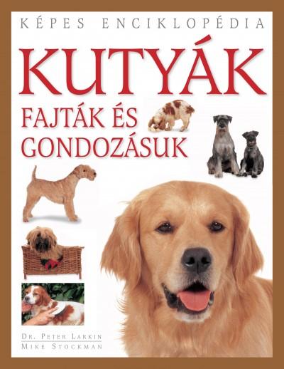 Dr. Peter Larkin - Mike Stockman - Kutyák - Fajták és gondozásuk