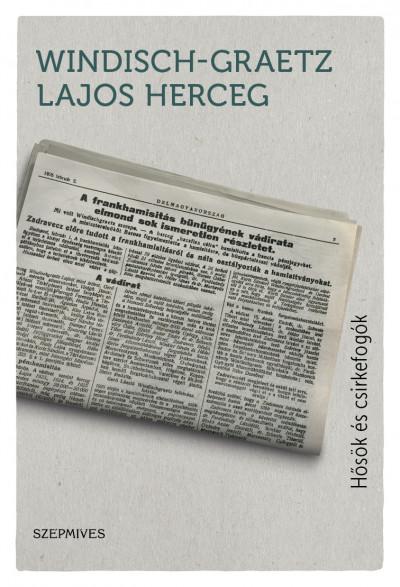 Windisch-Graetz Lajos - Hősök és csirkefogók