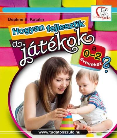 Deákné Bancsó Katalin - Hogyan fejlesztik a játékok a 0-2 éveseket?