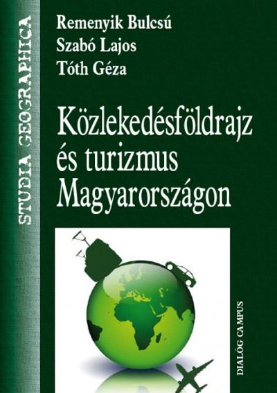 Remenyik Bulcsú - Szabó Lajos - Tóth Géza - Közlekedésföldrajz és turizmus Magyarországon