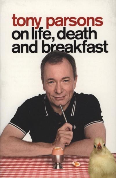 Tony Parsons - Tony Parsons on life, death and breakfast