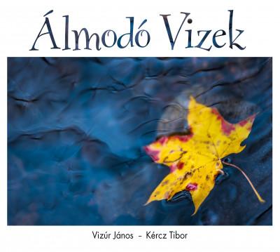 Kércz Tibor - Dr. Vizúr János - Álmodó vizek