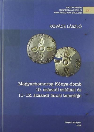 Kovács László - Magyarhomorog-Kónya-domb 10. századi szállási és 11-12. századi falusi temetője