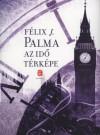 F�lix J. Palma - Az id� t�rk�pe