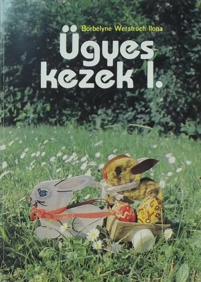 Borbélyné Werstroch Ilona - Ügyes kezek I.