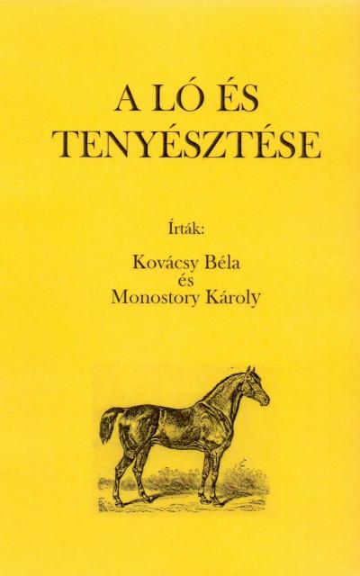 Kovácsy Béla - Monostori Károly - A ló és tenyésztése