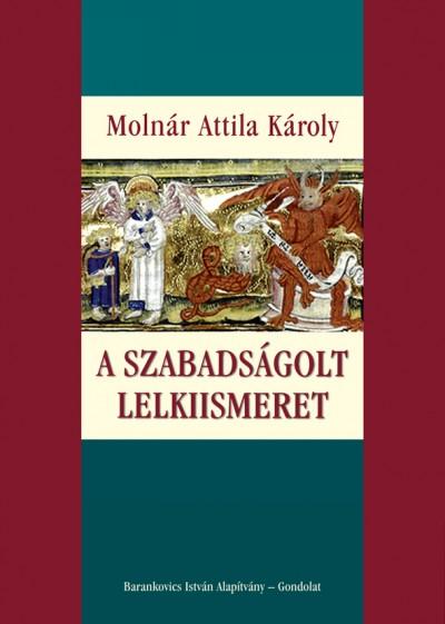 Dr. Molnár Attila Károly - A szabadságolt lelkiismeret