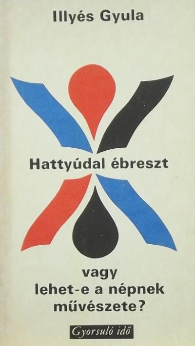 Illyés Gyula - Hattyúdal ébreszt vagy lehet-e a népnek művészete?